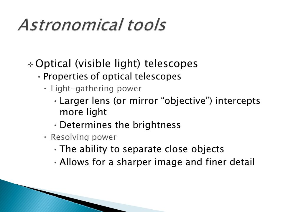 " Optical (visible light) telescopes Properties of optical telescopes  Light-gathering power Larger lens (or mirror ""objective"") intercepts more ligh"