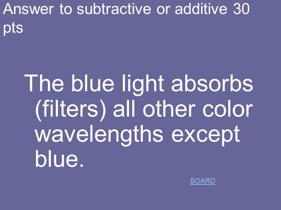 optics for 30pts: A When I use a blue filter over a white light, what does the blue filter do to the white light