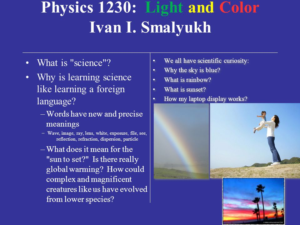 2 WebsiteWebsite http://www.colorado.edu/physics/phys1230/phys1230_fa09/ SyllabusSyllabus –Science of light and color –HW assignments, reading and exa