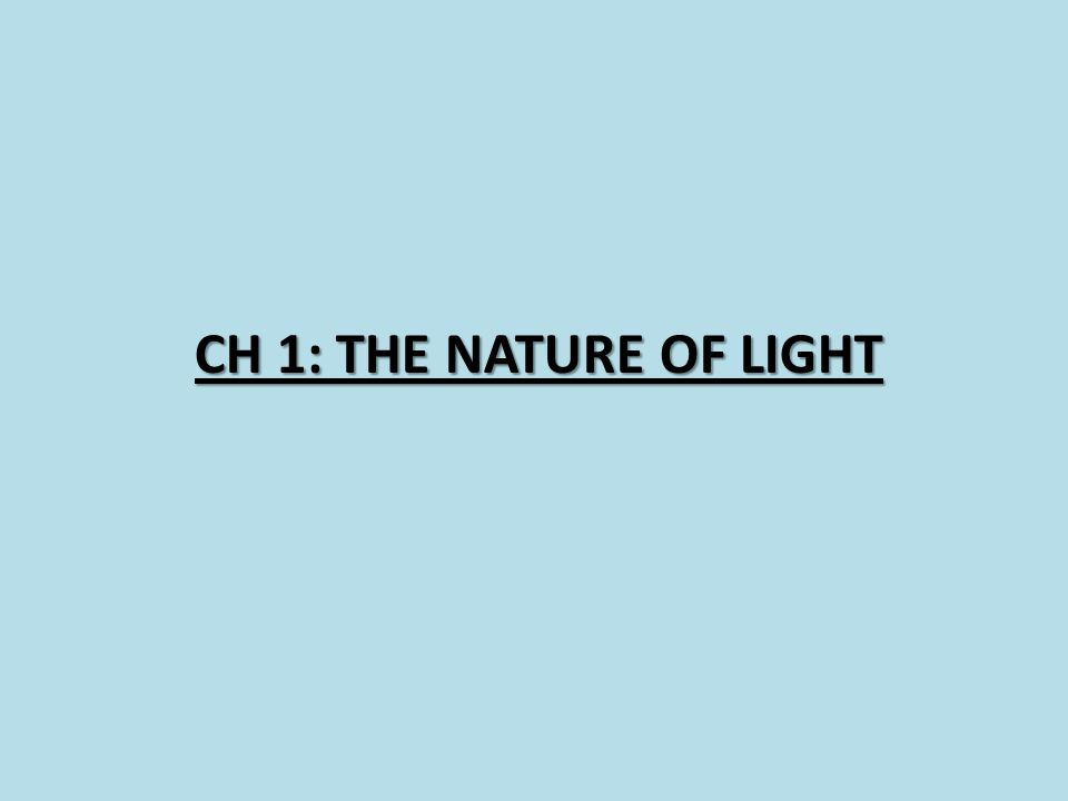 CH 1: THE NATURE OF LIGHT
