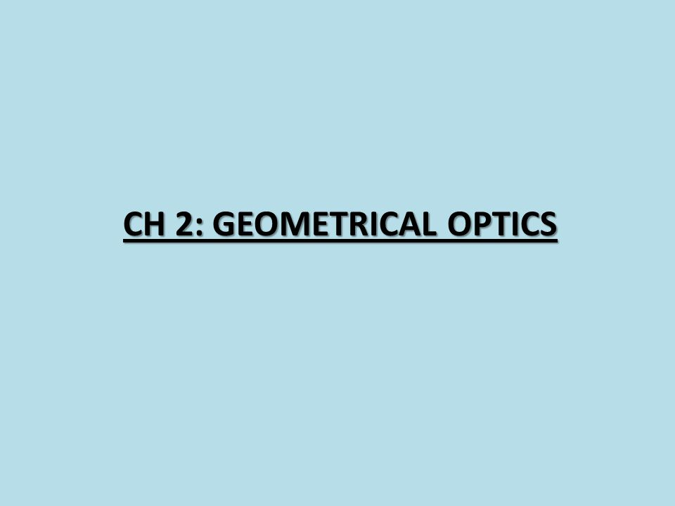 CH 2: GEOMETRICAL OPTICS