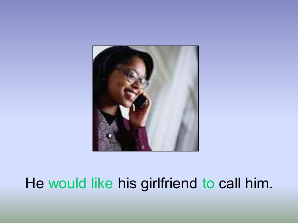 He would like his girlfriend to call