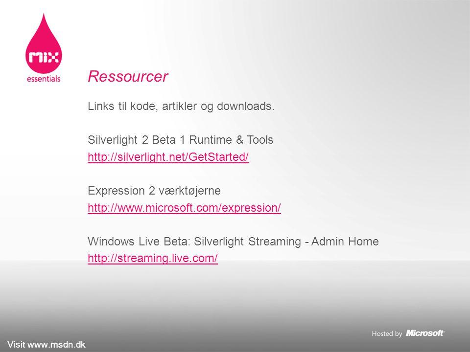 Visit www.msdn.dk Ressourcer Links til kode, artikler og downloads.