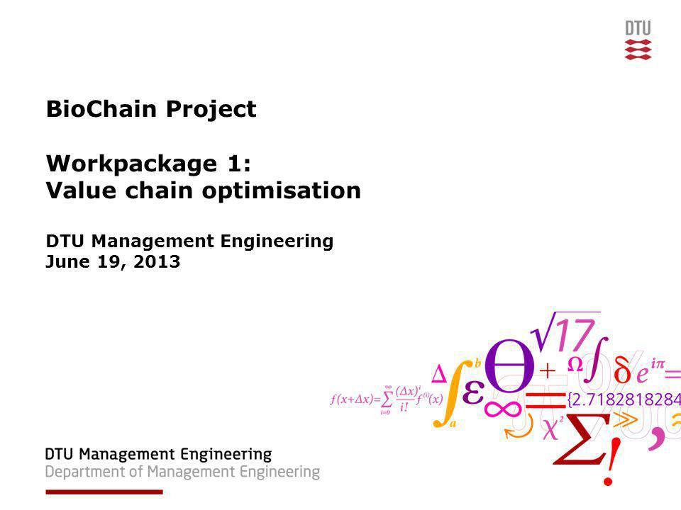 BioChain Project Workpackage 1: Value chain optimisation DTU Management Engineering June 19, 2013