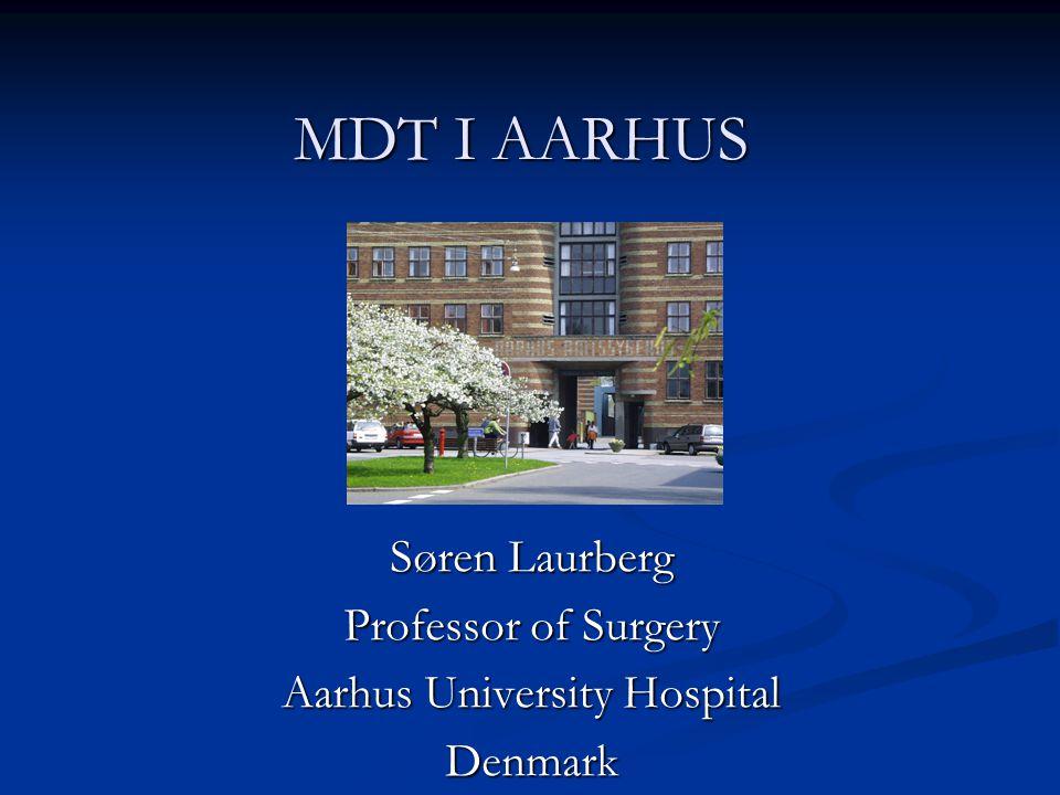 MDT I AARHUS Søren Laurberg Professor of Surgery Aarhus University Hospital Denmark