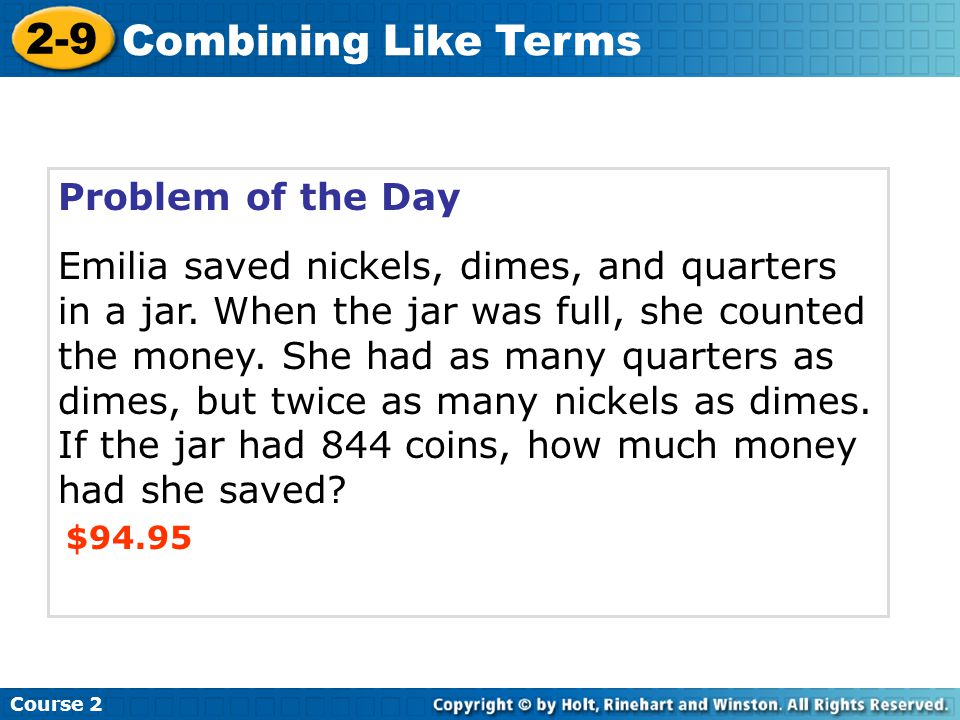 Problem of the Day Emilia saved nickels, dimes, and quarters in a jar. When the jar was full, she counted the money. She had as many quarters as dimes