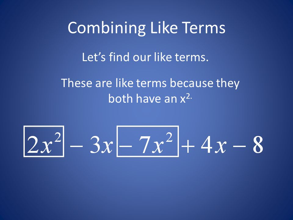 Combining Like Terms Let's find our like terms. These are like terms because they both have an x 2.