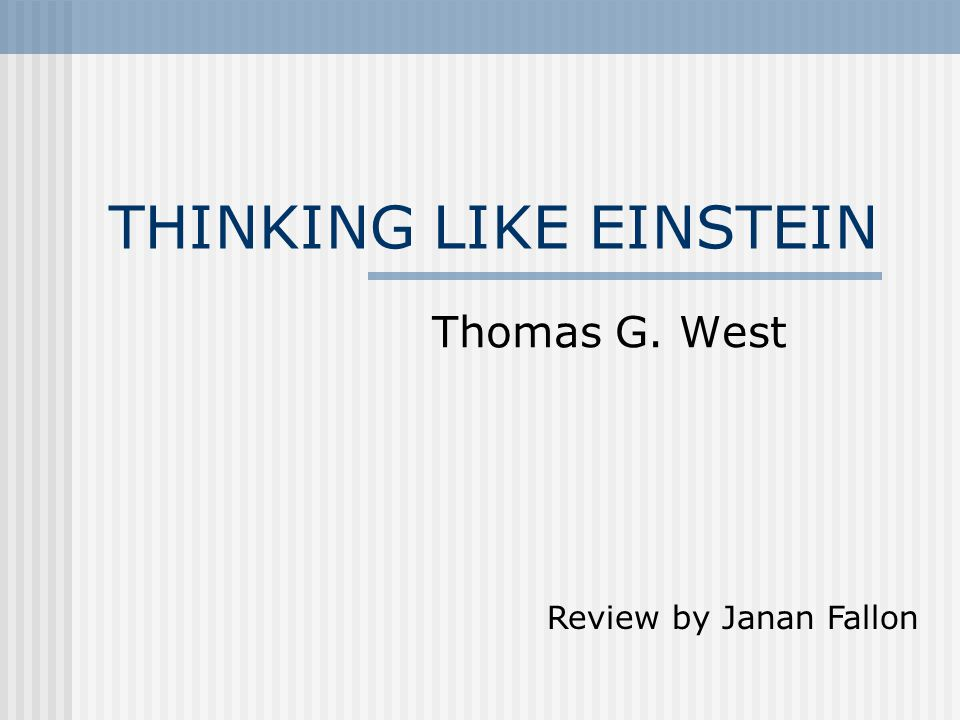 THINKING LIKE EINSTEIN Thomas G. West Review by Janan Fallon