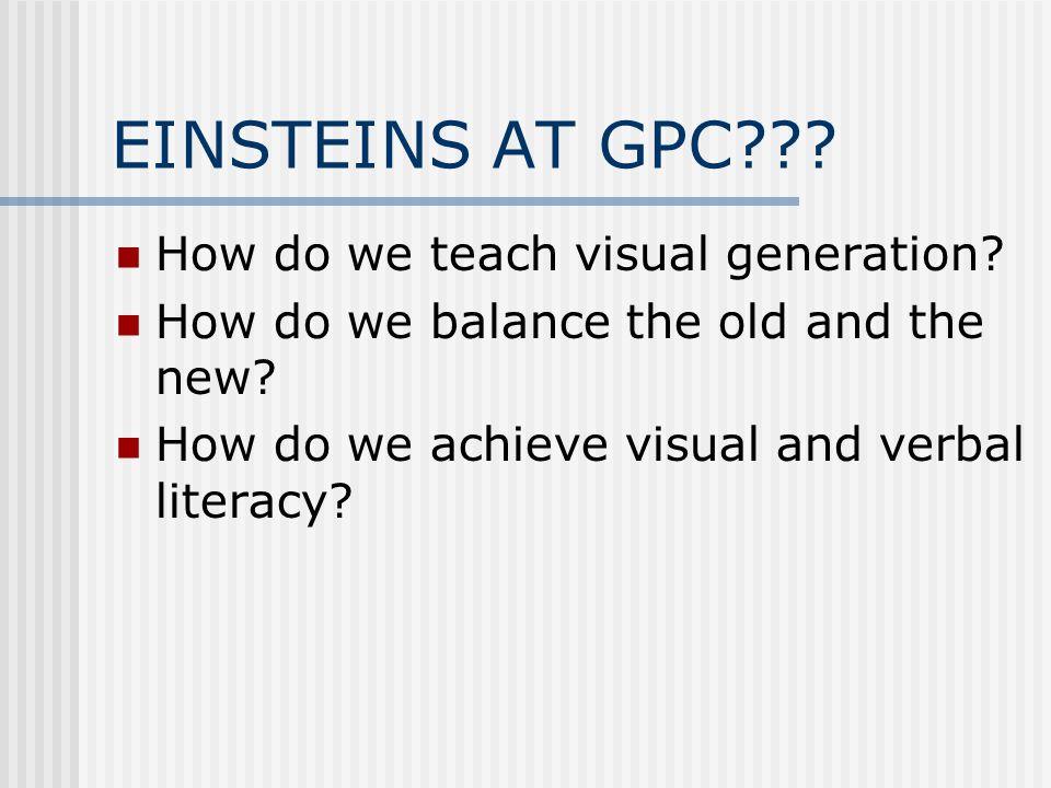 EINSTEINS AT GPC??. How do we teach visual generation.