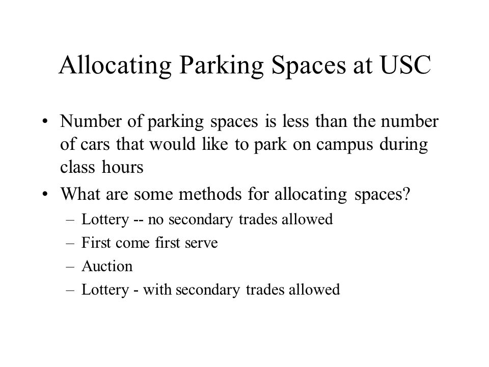 Allocating Parking Spaces at USC Number of parking spaces is less than the number of cars that would like to park on campus during class hours What are some methods for allocating spaces.