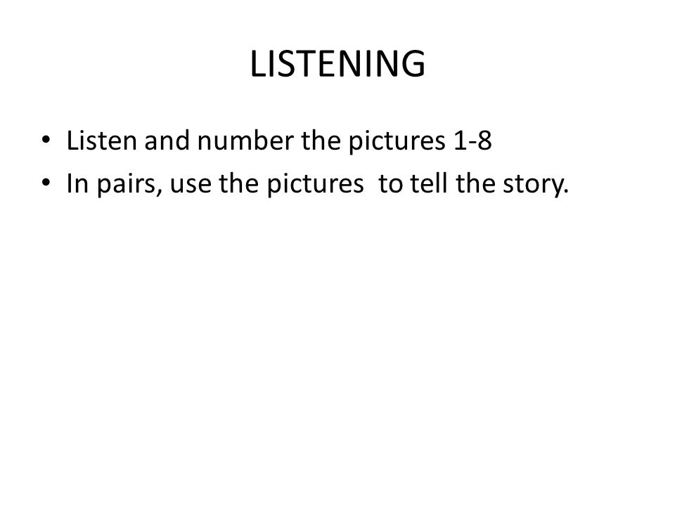 LISTENING Listen and number the pictures 1-8 In pairs, use the pictures to tell the story.
