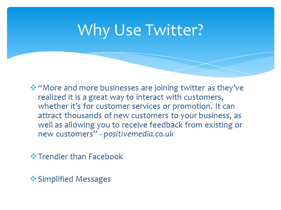  More and more businesses are joining twitter as they've realized it is a great way to interact with customers, whether it's for customer services or promotion.