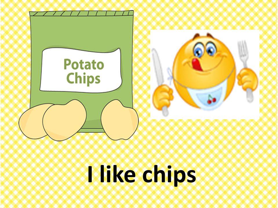 I like chips