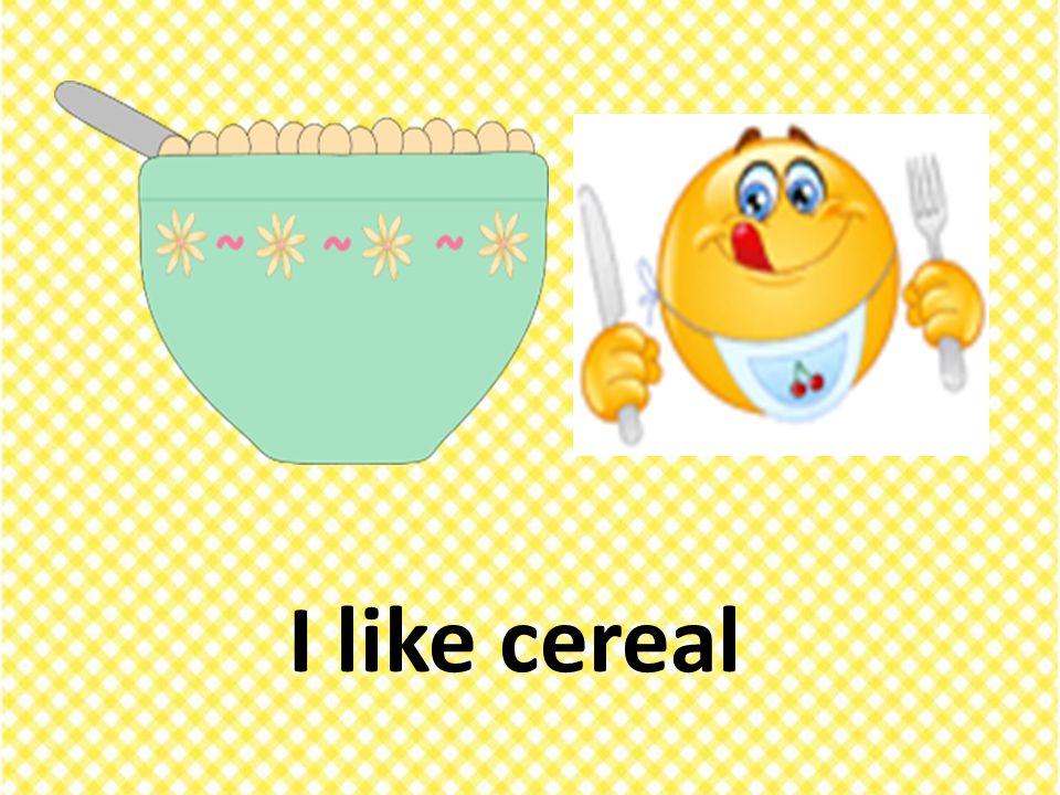 I like cereal
