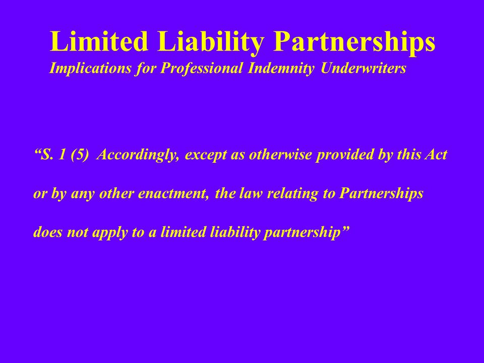 Limited Liability Partnerships Implications for Professional Indemnity Underwriters S.