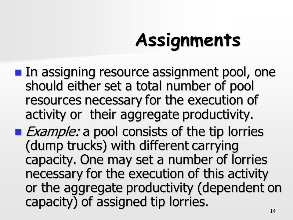 14 Assignments In assigning resource assignment pool, one should either set a total number of pool resources necessary for the execution of activity o