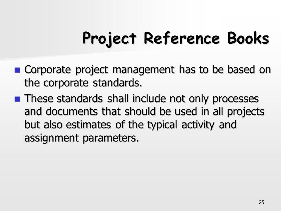 25 Project Reference Books Corporate project management has to be based on the corporate standards. Corporate project management has to be based on th