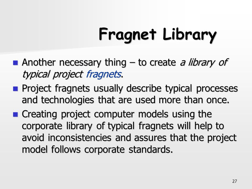 27 Fragnet Library Another necessary thing – to create a library of typical project fragnets. Another necessary thing – to create a library of typical