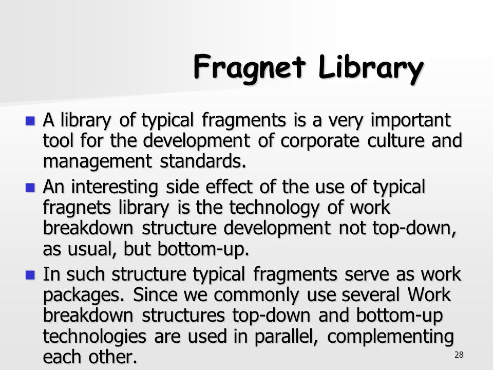 28 Fragnet Library A library of typical fragments is a very important tool for the development of corporate culture and management standards. A librar