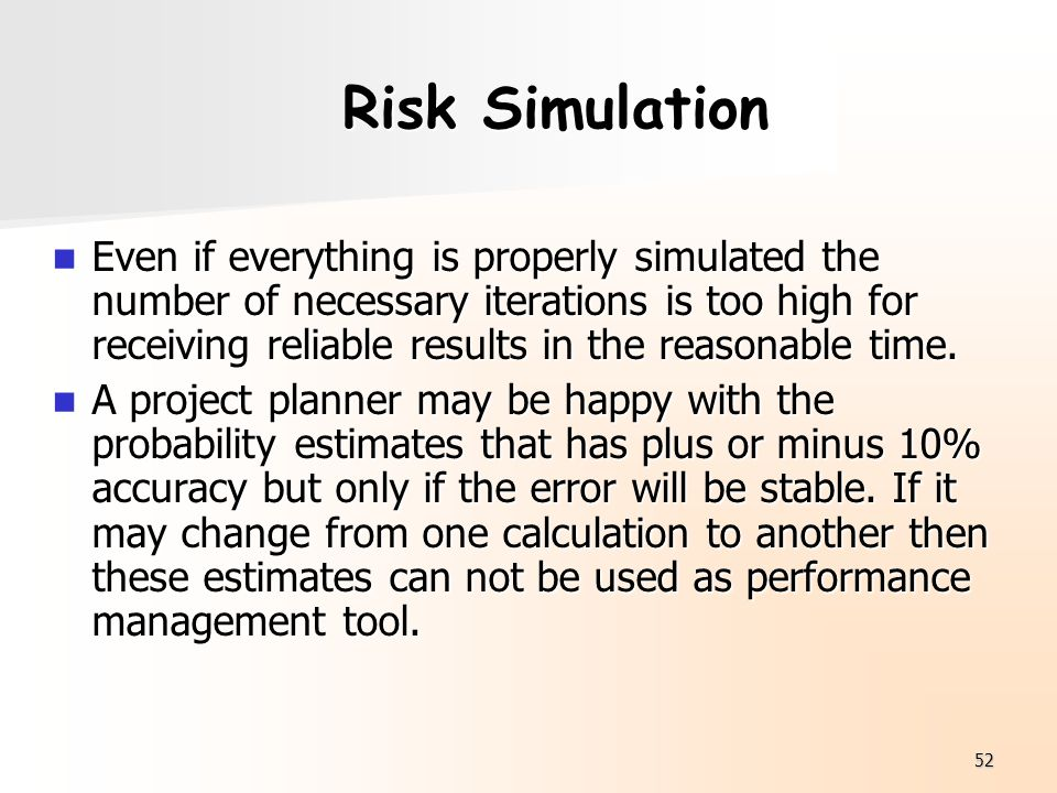 52 Risk Simulation Even if everything is properly simulated the number of necessary iterations is too high for receiving reliable results in the reaso