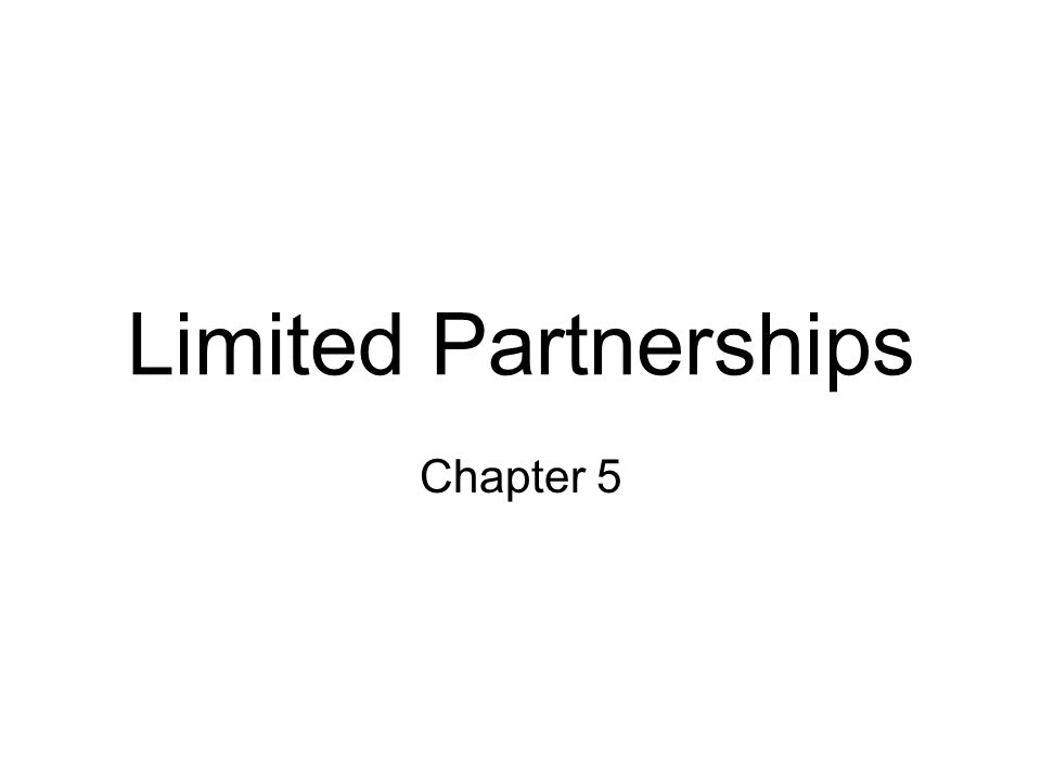 Limited Partnerships Designed to eliminate the risk of losing personal assets to business debts and/or judgments.