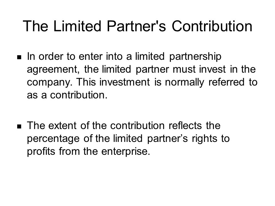 The Limited Partner s Contribution In order to enter into a limited partnership agreement, the limited partner must invest in the company.
