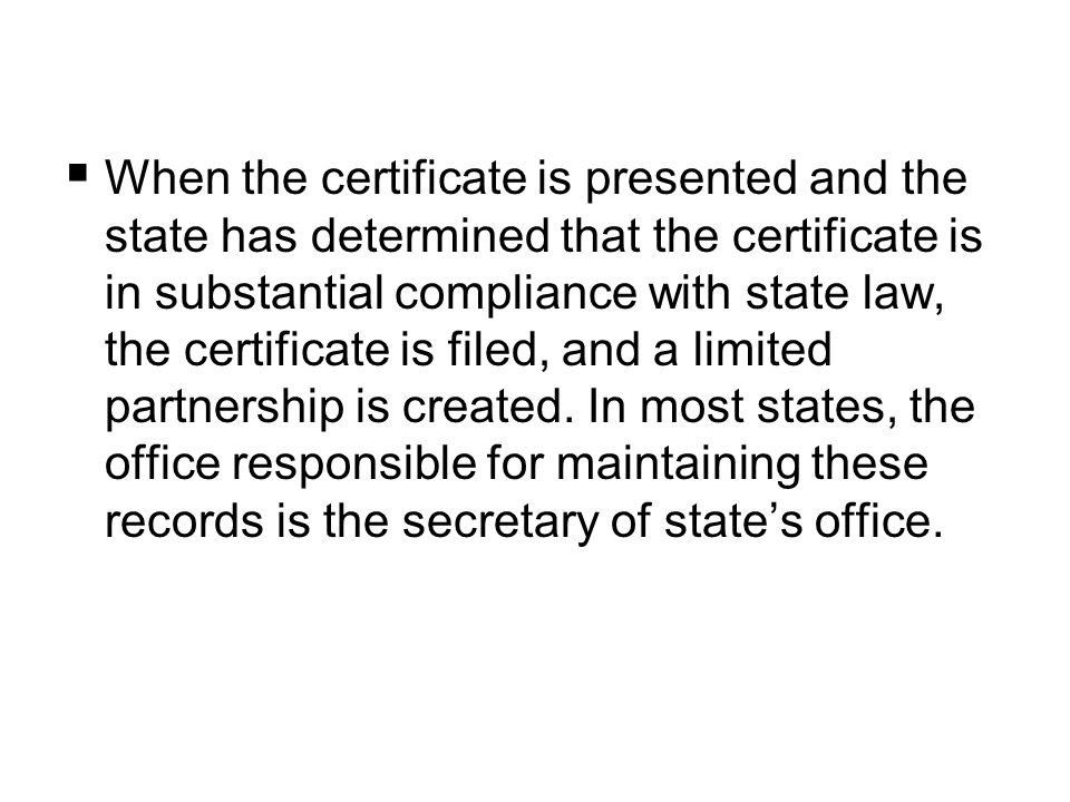  When the certificate is presented and the state has determined that the certificate is in substantial compliance with state law, the certificate is filed, and a limited partnership is created.