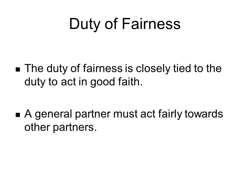 Duty of Fairness The duty of fairness is closely tied to the duty to act in good faith.