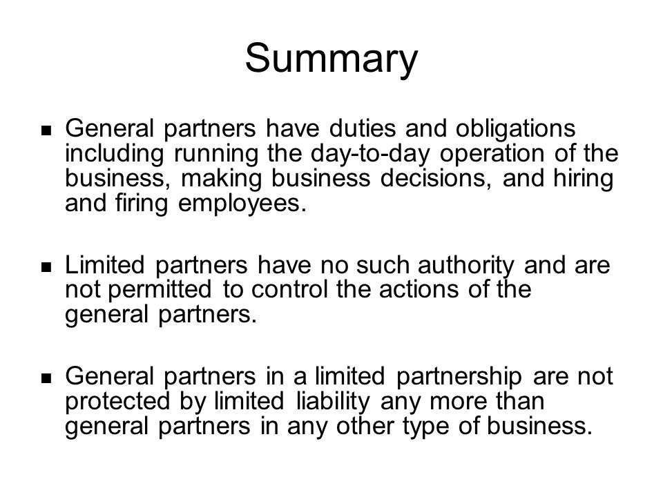 Summary General partners have duties and obligations including running the day-to-day operation of the business, making business decisions, and hiring and firing employees.