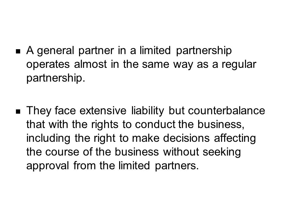 A general partner in a limited partnership operates almost in the same way as a regular partnership.