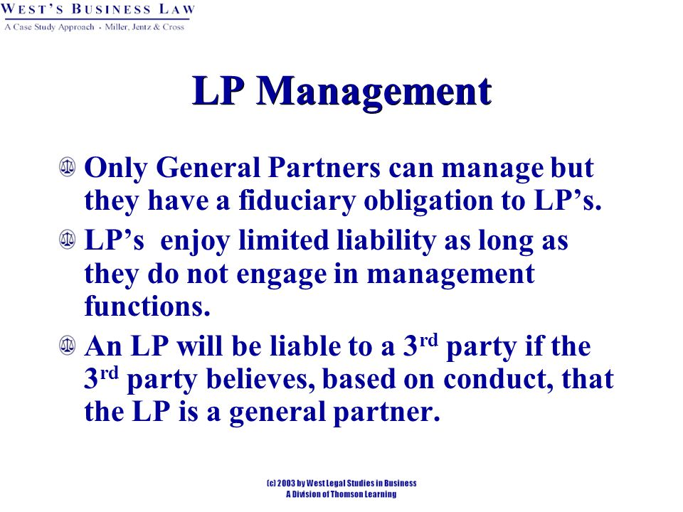 LP Management Only General Partners can manage but they have a fiduciary obligation to LP's.