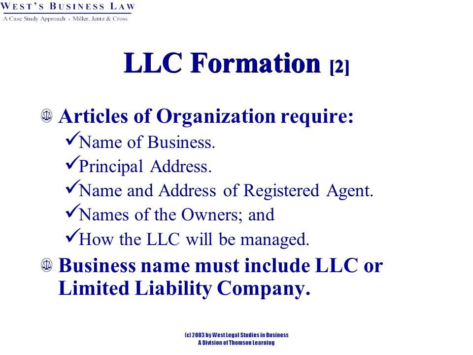 LLC Formation [2] Articles of Organization require: Name of Business.