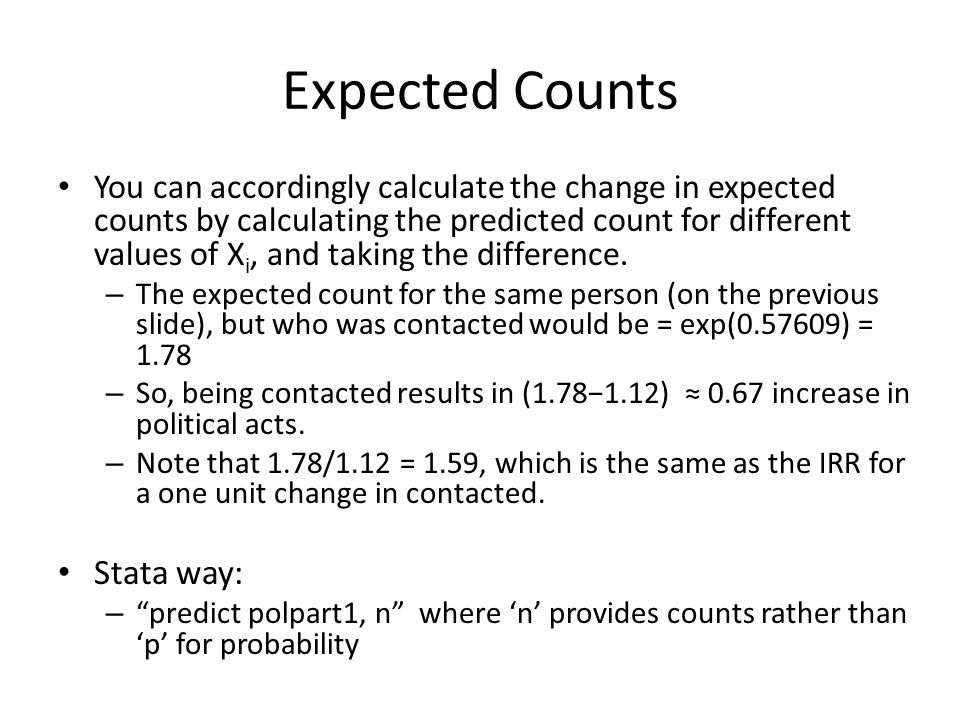 Expected Counts You can accordingly calculate the change in expected counts by calculating the predicted count for different values of X i, and taking the difference.