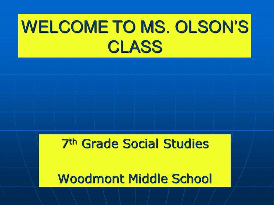 WELCOME TO MS. OLSON'S CLASS 7 th Grade Social Studies Woodmont Middle School