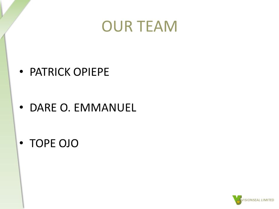 OUR TEAM PATRICK OPIEPE DARE O. EMMANUEL TOPE OJO VISIONSEAL LIMITED