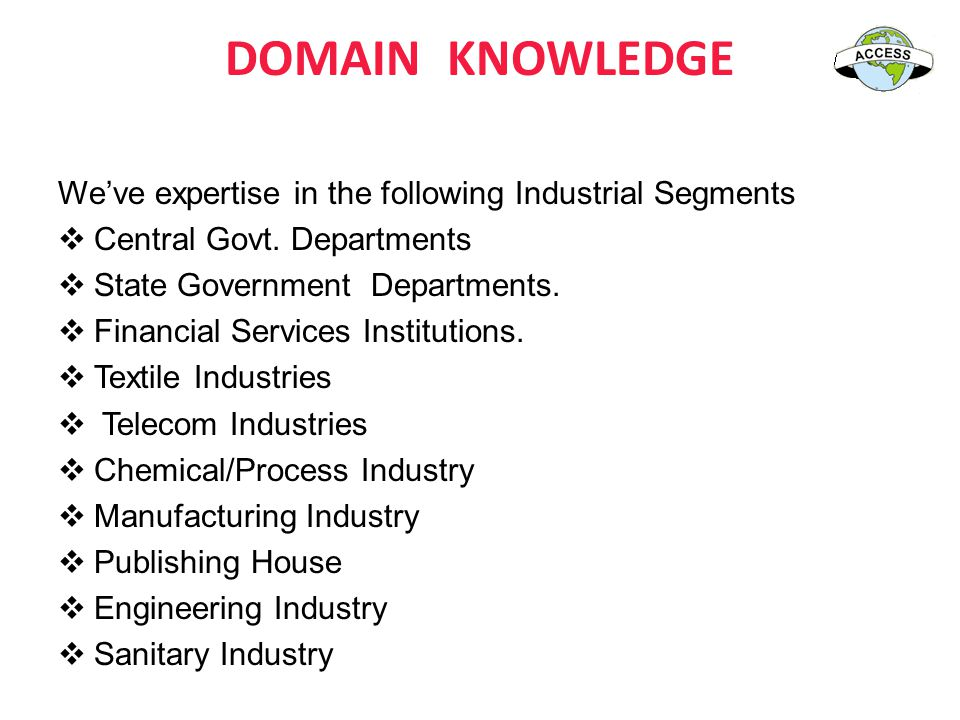 DOMAIN KNOWLEDGE We've expertise in the following Industrial Segments  Central Govt.