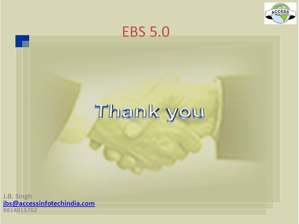 EBS 5.0 J.B. Singh jbs@accessinfotechindia.com 9814015702