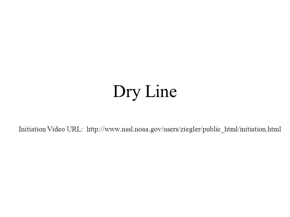 Dry Line Initiation Video URL: http://www.nssl.noaa.gov/users/ziegler/public_html/initiation.html
