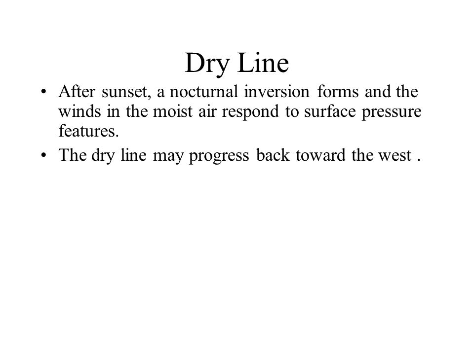Dry Line After sunset, a nocturnal inversion forms and the winds in the moist air respond to surface pressure features.