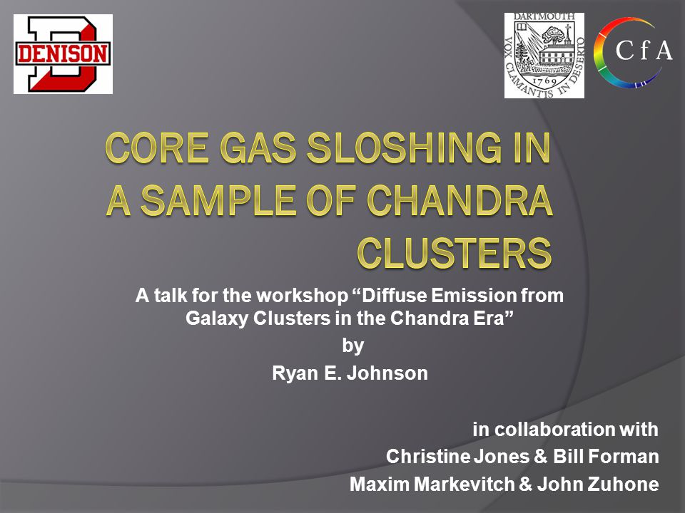 in collaboration with Christine Jones & Bill Forman Maxim Markevitch & John Zuhone A talk for the workshop Diffuse Emission from Galaxy Clusters in the Chandra Era by Ryan E.