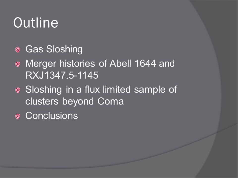 Outline Gas Sloshing Merger histories of Abell 1644 and RXJ Sloshing in a flux limited sample of clusters beyond Coma Conclusions