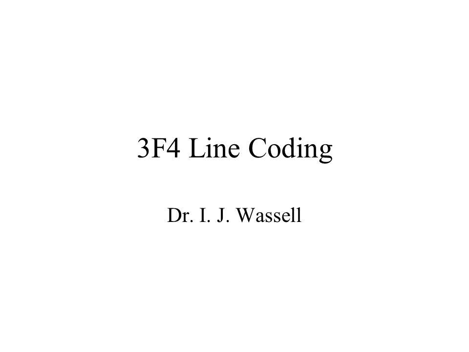 3F4 Line Coding Dr. I. J. Wassell