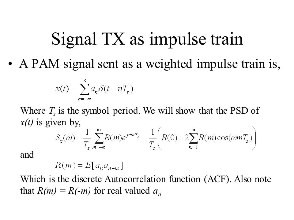 Signal TX as impulse train A PAM signal sent as a weighted impulse train is, Where T s is the symbol period.