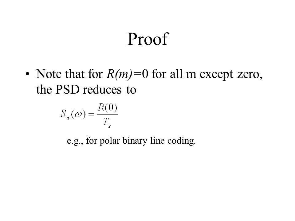 Proof Note that for R(m)=0 for all m except zero, the PSD reduces to e.g., for polar binary line coding.