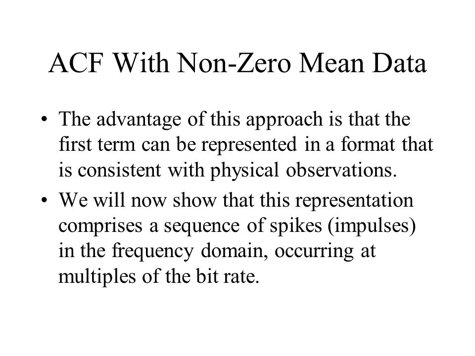 ACF With Non-Zero Mean Data The advantage of this approach is that the first term can be represented in a format that is consistent with physical observations.