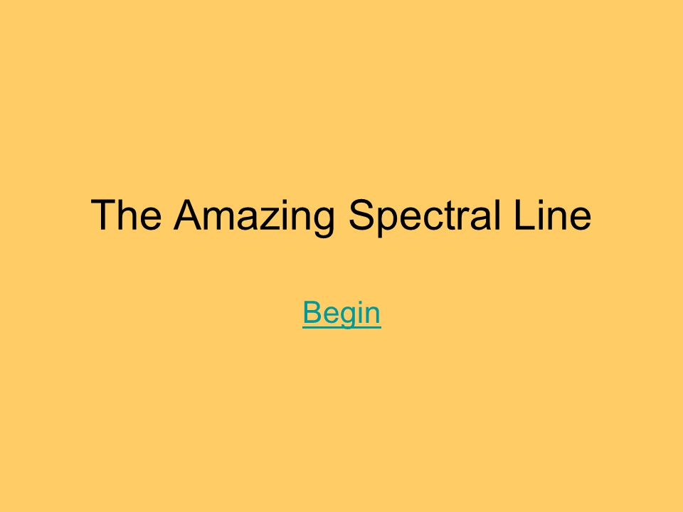 The Amazing Spectral Line Begin