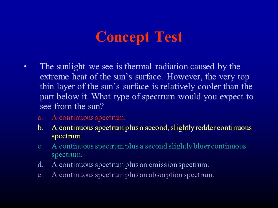 Concept Test The sunlight we see is thermal radiation caused by the extreme heat of the sun's surface. However, the very top thin layer of the sun's s