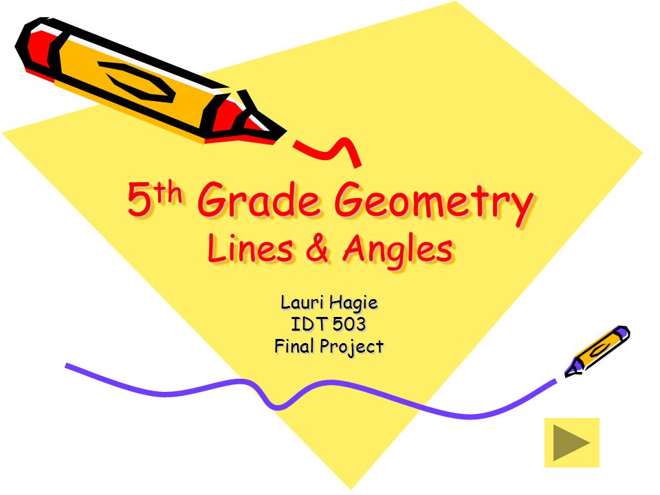 5 th Grade Geometry Lines & Angles Lauri Hagie IDT 503 Final Project