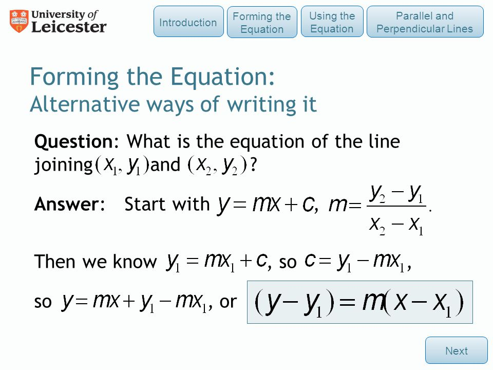 Question: What is the equation of the line joining and ? Answer: Start with, Then we know, so, so, or Forming the Equation: Alternative ways of writin