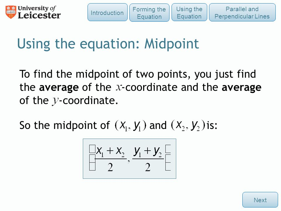 To find the midpoint of two points, you just find the average of the -coordinate and the average of the -coordinate. So the midpoint of and is: Using